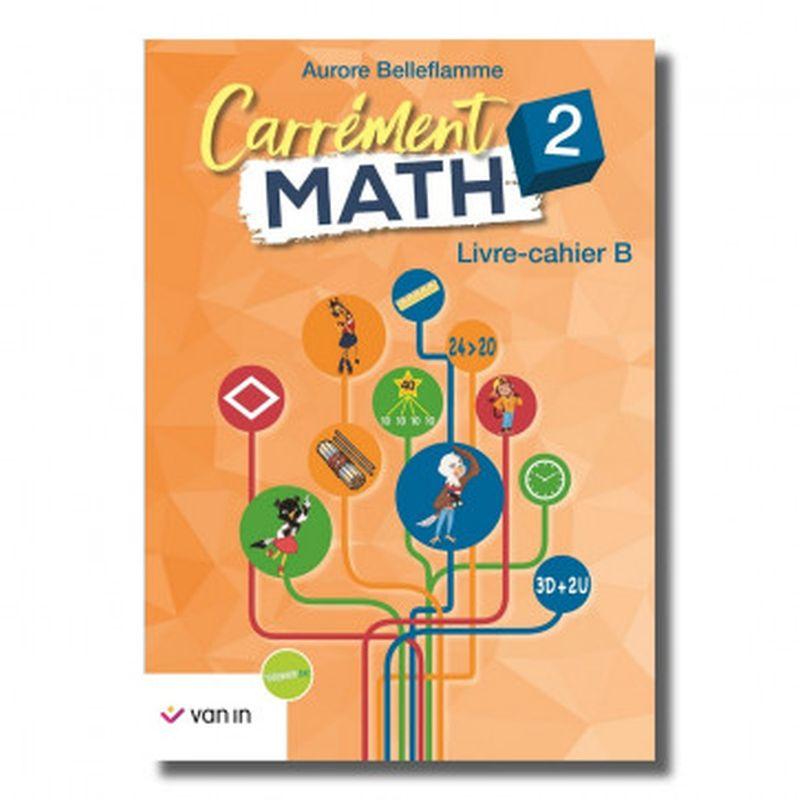 Carrément Math 2 B livre-cahier